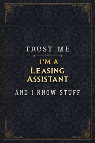 Leasing Assistant Notebook Planner - Trust Me I'm A Leasing Assistant And I Know Stuff Jobs Title Cover Journal: Daily, A5, Gym, Over 110 Pages, 5.24 ... Passion, Business, Simple, 6x9 inch, Budget