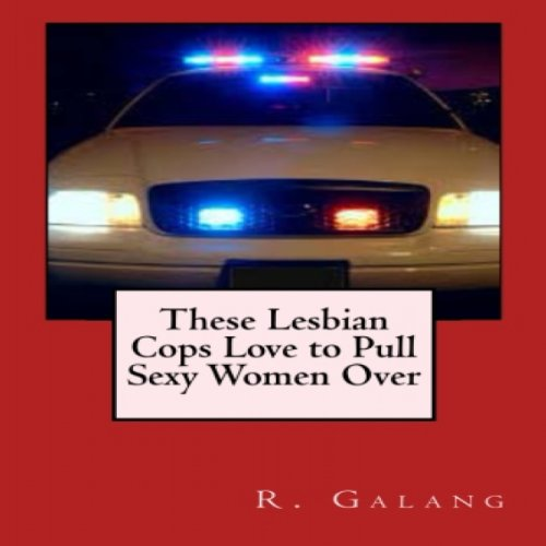 These Lesbian Cops Love to Pull Sexy Women Over audiobook cover art