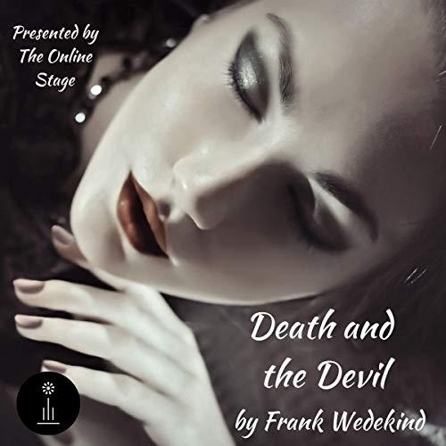 Death and the Devil Audiobook By Frank Wedekind,                                                                                        Samuel A. Eliot - translator,                                                                                        Denis Daly - translator cover art