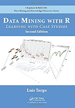 Data Mining with R: Learning with Case Studies, Second Edition (Chapman & Hall/CRC Data Mining and Knowledge Discovery Series)