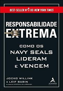Responsabilidade Extrema: Como os Navy Seals Lideram e Vencem por [Jocko Willink, Leif Babin]
