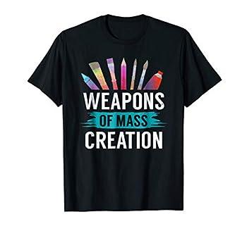 Weapons of Mass Creation T-Shirt Funny Art Pun Teacher Gift