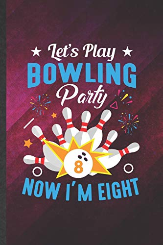Let's Play Bowling Party Now I'm Eight: Funny Blank Lined Notebook/ Journal For Bowling Player, Bowling Coach, Inspirational Saying Unique Special Birthday Gift Idea Vintage 6x9 110 Pages