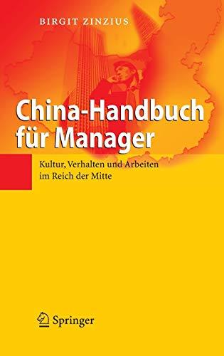 China-Handbuch für Manager: Kultur, Verhalten und Arbeiten im Reich der Mitte
