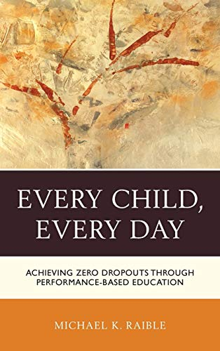 Every Child Every Day Achieving Zero Dropouts Through Performance Based Education