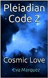 Pleiadian Code 2: Cosmic Love (English Edition)