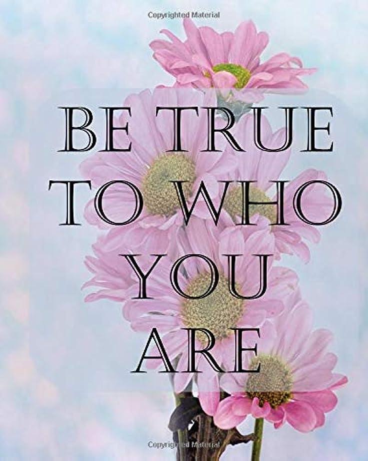 続編哲学寂しいBE TRUE TO WHO YOU ARE: College Ruled Notebook - Motivational Sayings To Inspire You On Each Page