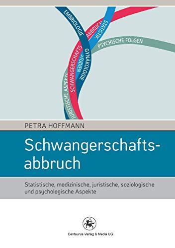 Schwangerschaftsabbruch: Statistische, medizinische, juristische, soziologische und psychologische Aspekte (Soziologische Studien (43), Band 43)