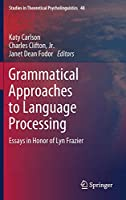 Grammatical Approaches to Language Processing: Essays in Honor of Lyn Frazier (Studies in Theoretical Psycholinguistics (48))