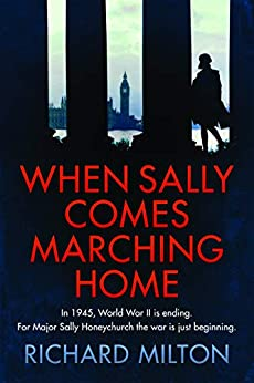 When Sally comes marching home: A Sally Honeychurch spy thriller by [Richard Milton]