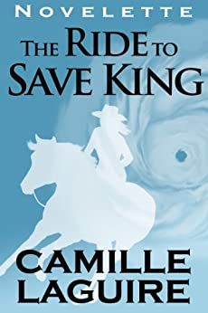[Camille LaGuire]のThe Ride to Save King (English Edition)