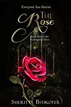 The Rose (The Redemption Duet Book 1) by [Sheritta Bitikofer]
