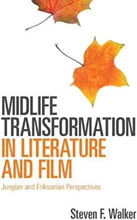 Midlife Transformation in Literature and Film: Jungian and Eriksonian Perspectives (English Edition)