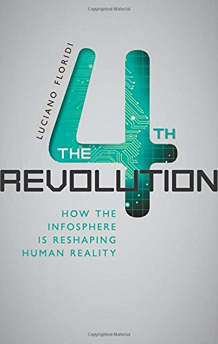 Image OfThe Fourth Revolution: How The Infosphere Is Reshaping Human Reality
