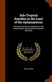 Sub-Tropical Rambles in the Land of the Aphanapteryx: Personal Experiences, Adventures, and Wanderings in and Around the I...