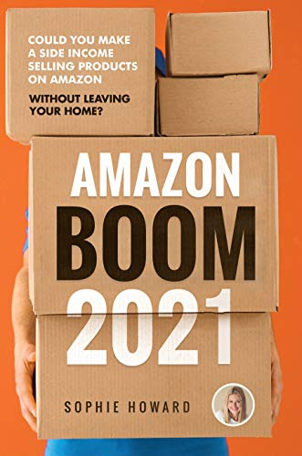 Amazon Boom 2021: Could you Make a Side Income Selling Products on Amazon without Leaving your Home? (English Edition)