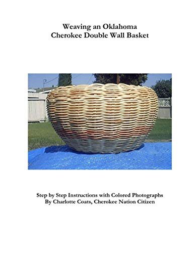 Weaving an Oklahoma Cherokee Double Wall Basket: Step by Step Instructions with...