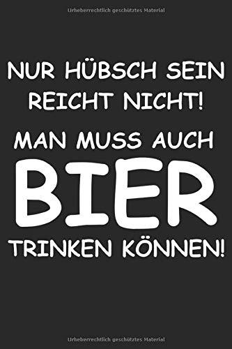 Hübsch sein reicht nicht! Man muss auch Bier trinken können!: A5 Notizbuch | Schreibblock | Notizblock | Notizheft | A5 | dot grid | Bier Geschenke | ... für Frauen & Männer die Alkohol lieben