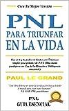 PNL para triunfar en la vida: Cree en ti y tu poder sin límites con 17 técnicas simples pero potentes de PNL (Una mente prodigiosa con Ley de la Atracción e Inteligencia emocional)