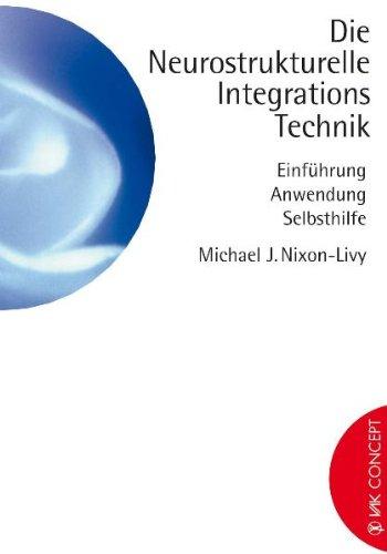 Die Neurostrukturelle Integrationstechnik: Einführung, Anwendung, Selbsthilfe
