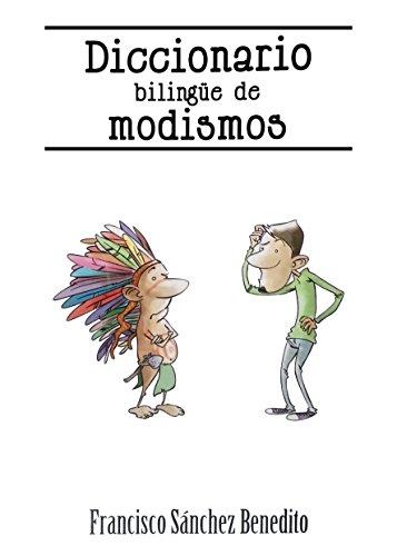 Diccionario Bilingüe De Modismos Más De 2 500 Modismos Frases Idiomáticas Refranes Y Expresiones En Inglés Y Español Spanish Edition Ebook Benedito Francisco Sánchez Kindle Store