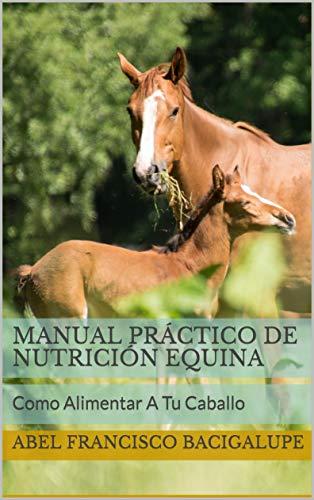 Manual Práctico de Nutrición Equina: Como Alimentar A Tu Caballo