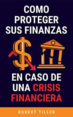 Como proteger sus finanzas en caso de una crisis financiera: Guía para proteger sus finanzas en caso de emergencia