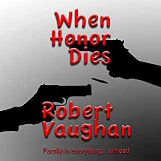 When Honor Dies     When Honor Dies Series, Book 1              By:                                                                                                                                 Robert Vaughan                               Narrated by:                                                                                                                                 Thomas Block                      Length: 8 hrs and 54 mins     5 ratings     Overall 4.8