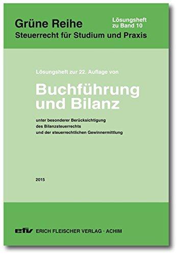Lösungsheft zur 22. Auflage 2015: Buchführung und Bilanz (Grüne Reihe / Steuerrecht für Studium und Praxis)