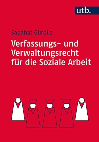 Verfassungs- und Verwaltungsrecht für die Soziale Arbeit: Eine praxisnahe Einführung