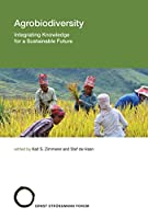 Agrobiodiversity: Integrating Knowledge for a Sustainable Future (Struengmann Forum Reports)