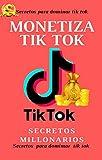 COMO MONETIZAR TIK TOK : DOMINA TIK TOK. EL SECRETO QUE TODOS EN TIK TOK TIENEN QUE SABER