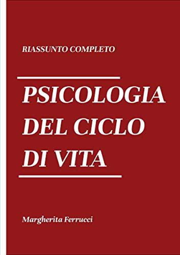 Riassunto completo di Psicologia del ciclo della vita: Sintesi di Psicologia Dello Sviluppo E Dell'educazione