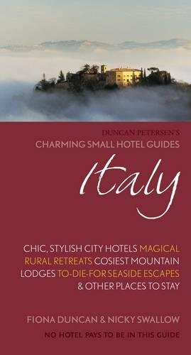 Charming Small Hotels Italy: Chic, Stylish City Hotels, Magical Rural Retreats, Cosy Mountain Lodges, To-Die-For Seaside Escapes & Other Places to Stay