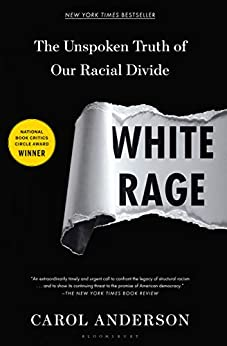 White Rage: The Unspoken Truth of Our Racial Divide by [Carol  Anderson]