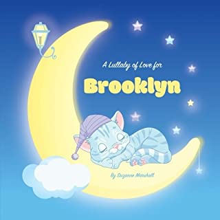 A Lullaby of Love for Brooklyn: Personalized Book, Bedtime Story & Sleep Book (Bedtime Stories, Sleep Stories, Gratitude Stories, Personalized Books, Personalized Baby Gifts)