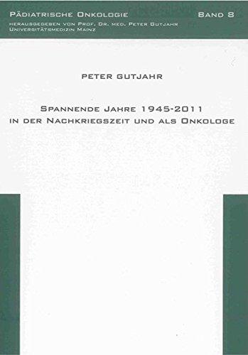 Spannende Jahre 1945-2011 in der Nachkriegszeit und als Onkologe (Pädiatrische Onkologie)