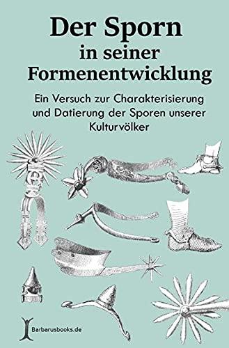 Der Sporn in seiner Formenentwicklung: Ein Versuch zur Charakterisierung und Datierung der Sporen unserer Kulturvölker