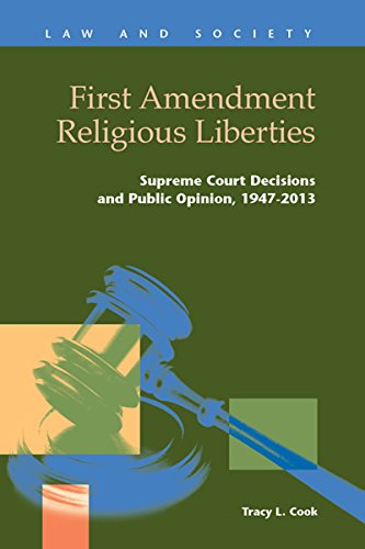 Download First Amendment Religious Liberties: Supreme Court Decisions and Public Opinion, 1947-2013 (Law and Society) 1593327501