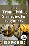 The Trout Fishing Strategies For Beginners (English Edition)