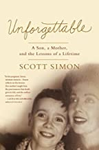 By Scott Simon - Unforgettable: A Son, a Mother, and the Lessons of a Lifetime (2015-04-15) [Hardcover]