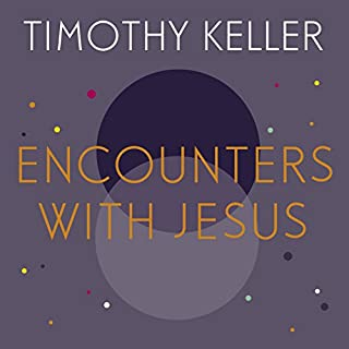 Encounters with Jesus     Unexpected Answers to Life's Biggest Questions              By:                                                                                                                                 Timothy Keller                               Narrated by:                                                                                                                                 Lloyd James                      Length: 6 hrs and 8 mins     8 ratings     Overall 4.9