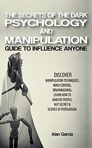 The Secrets of the Dark Psychology and Manipulation: '  Guide to Influence Anyone   Discover Manipulation Techniques, Mind Control, Brainwashing. ... of Persuasion. '   June 2021 Edition  