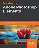 Mastering Adobe Photoshop Elements: Excel in digital photography and image editing for print and web...