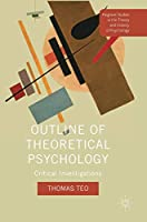 Outline of Theoretical Psychology: Critical Investigations (Palgrave Studies in the Theory and History of Psychology)