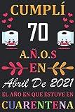 Cumplí 70 Años en Abril de 2021 el año en que estuve en cuarentena: Regalos de cumpleaños confinamiento 70 años para mujeres y hombres y niño y niña ... para un cumpleaños. Apuntes o Agenda o Diario