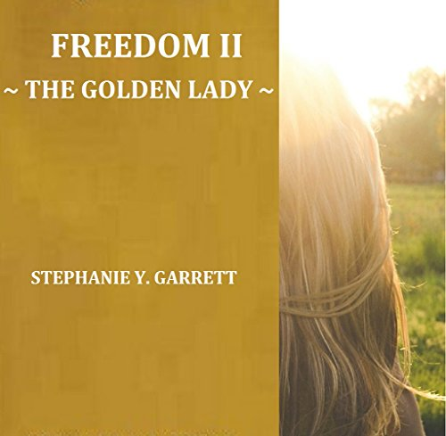 FREEDOM II: THE GOLDEN LADY (ALL I CAN GIVE YOU IS FREEDOM ~ SLAVERY UNDONE ~ Book 2) (English Edition)