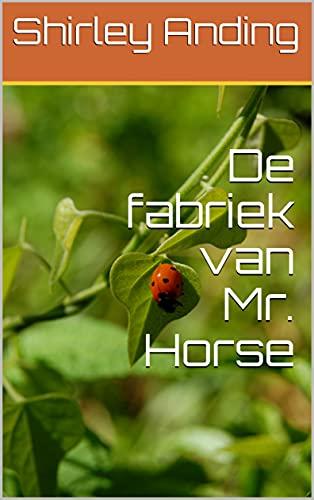 De fabriek van Mr. Horse