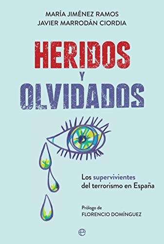 Heridos y olvidados: Los supervivientes del terrorismo en España ...