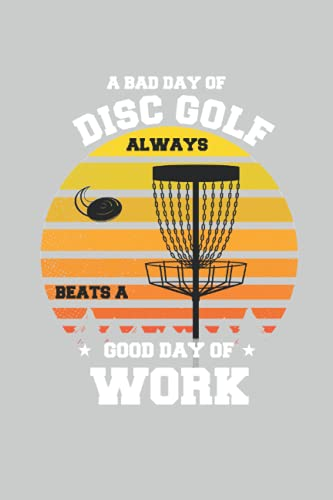 A Bad Day Of Disc Golf Always Beats Good Day Of Work Frisbee Golfer: Lined Notebook Journal To Do Exercise Book Or Diary (6